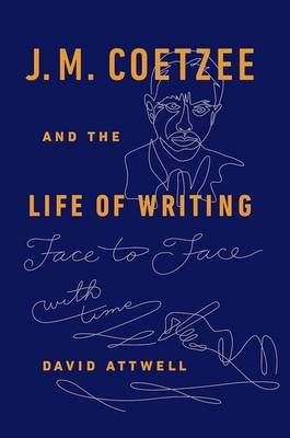 J.M. Coetzee & the Life of Writing - Face to face with time (Hardcover): David Attwell