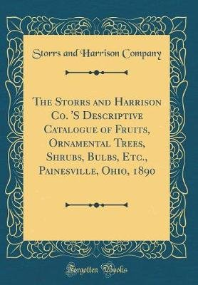 The Storrs and Harrison Co. 's Descriptive Catalogue of Fruits, Ornamental Trees, Shrubs, Bulbs, Etc., Painesville, Ohio,...