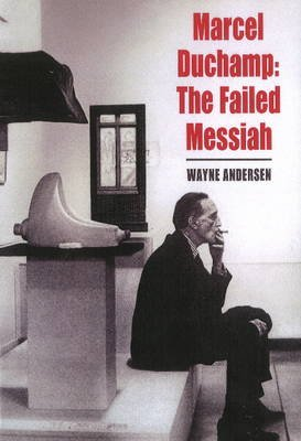 Marcel Duchamp - The Failed Messiah (Paperback, Revised, Expand): Wayne Andersen