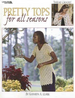 Pretty Tops for All Seasons (Paperback): Kathryn A. Clark