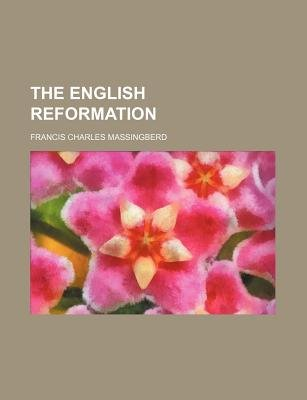 The English Reformation (Paperback): Francis Charles Massingberd