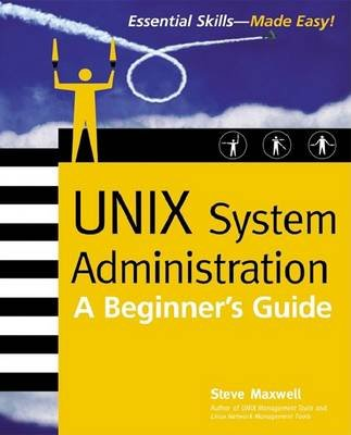 Unix System Administration - A Beginner's Guide (Electronic book text): Steve Maxwell