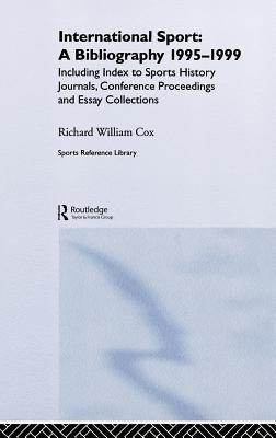 International Sport - A Bibliography, 1995-1999 (Electronic book text): Richard William Cox