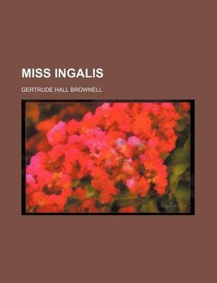 Miss Ingalis (Paperback): Gertrude Hall Brownell