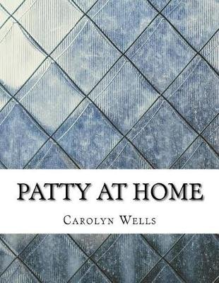 Patty at Home (Paperback): Carolyn Wells