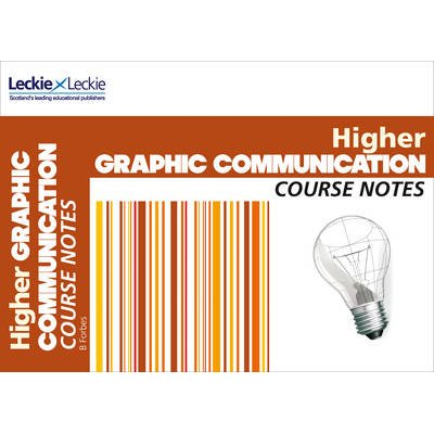 CfE Higher Graphic Communication Course Notes (Paperback): Barry Forbes, Leckie & Leckie, Peter Linton, Scott Hunter