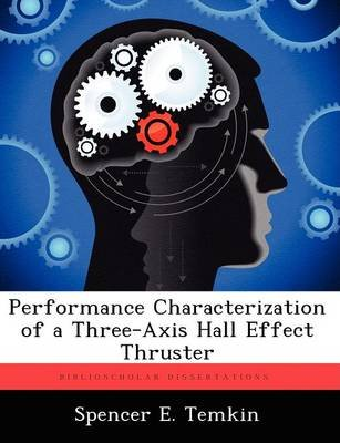 Performance Characterization of a Three-Axis Hall Effect Thruster (Paperback): Spencer E Temkin