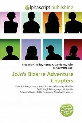 Jojo's Bizarre Adventure Chapters (Paperback): Frederic P. Miller, Agnes F. Vandome, John McBrewster