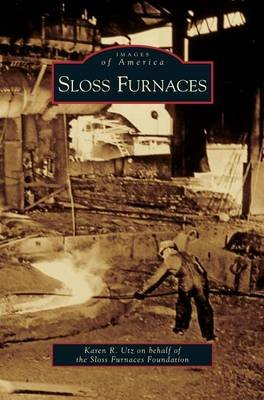 Sloss Furnaces (Hardcover): Karen R. Utz