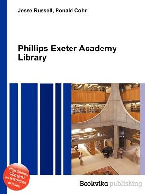 Phillips Exeter Academy Library (Paperback): Jesse Russell, Ronald Cohn
