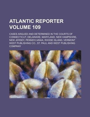 Atlantic Reporter Volume 109; Cases Argued and Determined in the Courts of Connecticut, Delaware, Maryland, New Hampshire, New...