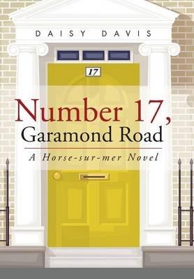 Number 17, Garamond Road - A Horse-Sur-Mer Novel (Hardcover): Daisy Davis