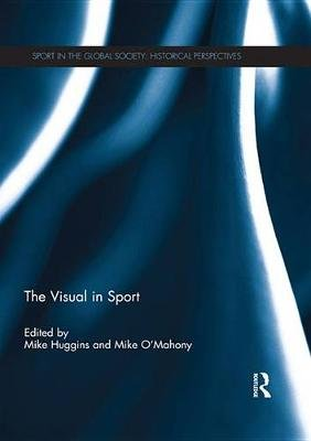 The Visual in Sport (Electronic book text): Mike Huggins, Mike O'Mahony