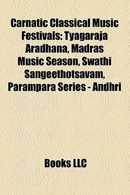 Carnatic Classical Music Festivals - Tyagaraja Aradhana, Madras Music Season, Swathi Sangeethotsavam, Parampara Series - Andhri...