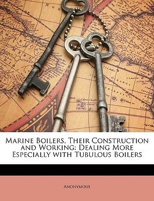 Marine Boilers, Their Construction and Working - Dealing More Especially with Tubulous Boilers (Paperback): Anonymous