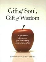 Gift of Soul, Gift of Wisdom - A Spiritual Resource for Mentoring and Leadership (Hardcover): Bradley Shavit Artson