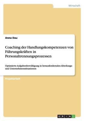 Coaching Der Handlungskompetenzen Von Fuhrungskraften in Personaltrennungsprozessen (German, Paperback): Anna Dau