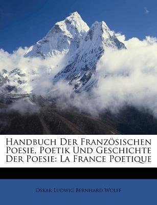 Handbuch Der Franzosischen Poesie, Poetik Und Geschichte Der Poesie. La France Poetique. (German, Paperback): Oskar Ludwig...
