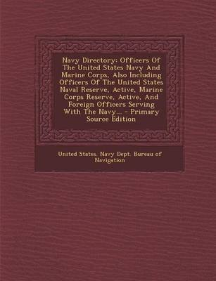 Navy Directory - Officers of the United States Navy and Marine Corps, Also Including Officers of the United States Naval...