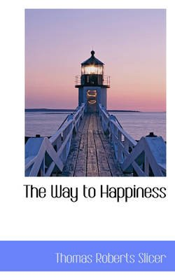 The Way to Happiness (Hardcover): Thomas Roberts Slicer