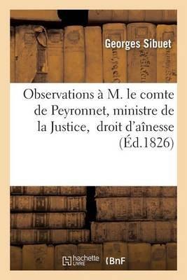 Observations A M. Le Comte de Peyronnet, Ministre de La Justice, Droit D'Ainesse (French, Paperback): Sibuet