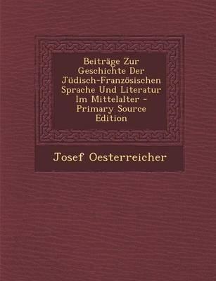 Beitrage Zur Geschichte Der Judisch-Franzosischen Sprache Und Literatur Im Mittelalter (English, German, Paperback): Josef...