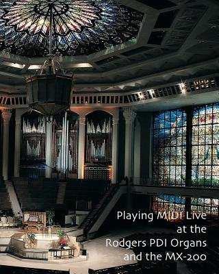 Playing MIDI Live at the Rodgers Pdi Organs and the MX-200 (Paperback): Lauren Gadd, Noel Jones Aago