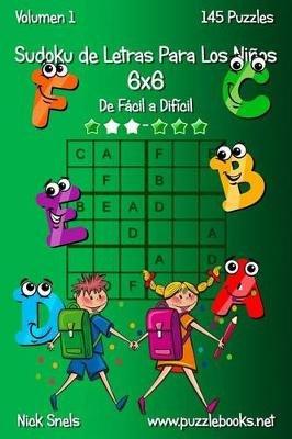 Sudoku de Letras Para Los Ninos 6x6 - de Facil a Dificil - Volumen 1 - 145 Puzzles (Spanish, Paperback): Nick Snels