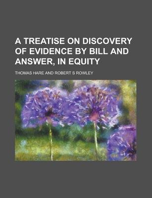 A Treatise on Discovery of Evidence by Bill and Answer, in Equity (Paperback): Thomas Hare