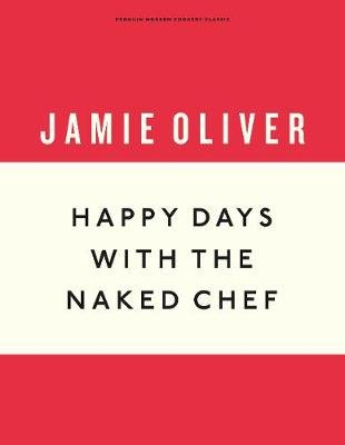 Happy Days with the Naked Chef (Hardcover): Jamie Oliver