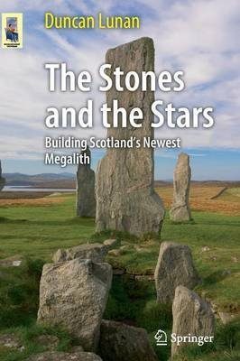 The Stones and the Stars - Building Scotland's Newest Megalith (Paperback, 2013 ed.): Duncan Lunan