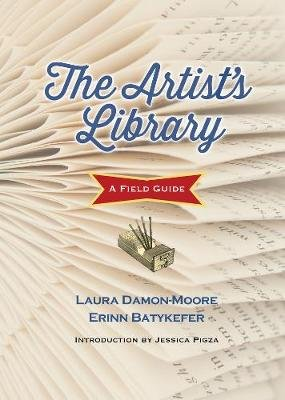 The Artist's Library - A Field Guide (Hardcover): Erinn Batykefer, Laura C. Damon-Moore