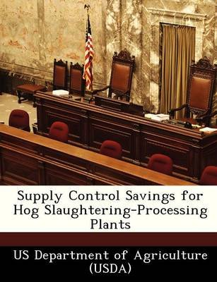 Supply Control Savings for Hog Slaughtering-Processing Plants (Paperback):