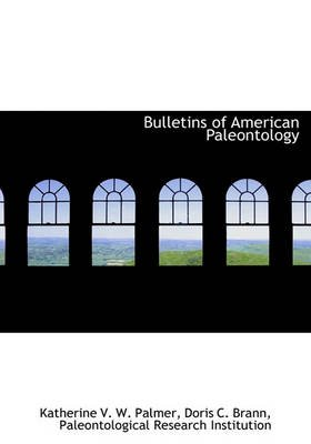 Bulletins of American Paleontology (Hardcover): Katherine V. W. Palmer, Doris C. Brann