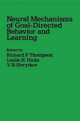 Neural Mechanisms of Goal-Directed Behavior and Learning (Electronic book text): Richard Thompson