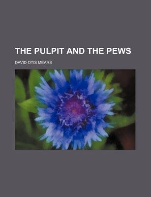 The Pulpit and the Pews (Paperback): David Otis Mears