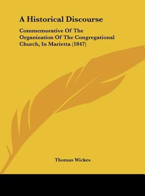 A Historical Discourse - Commemorative of the Organization of the Congregational Church, in Marietta (1847) (Hardcover): Thomas...