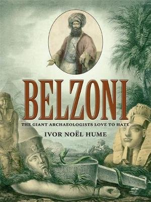 Belzoni - The Giant Archaeologists Love to Hate (Paperback): Ivor Noel Hume