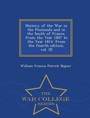 History of the War in the Peninsula and in the South of France, from the Year 1807 to the Year 1814. from the Fourth Edition,...