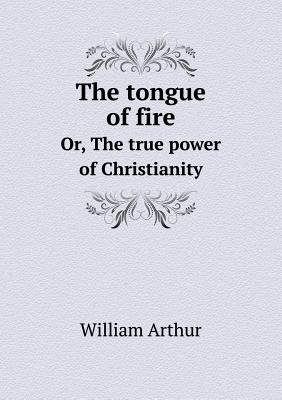 The Tongue of Fire Or, the True Power of Christianity (Paperback