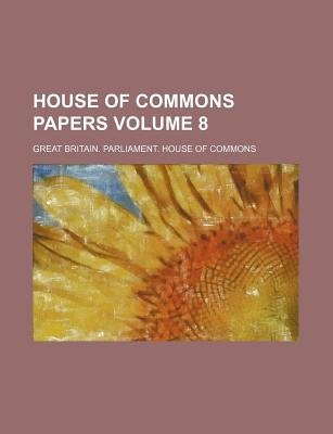 House of Commons Papers Volume 8 (Paperback): Great Britain Commons