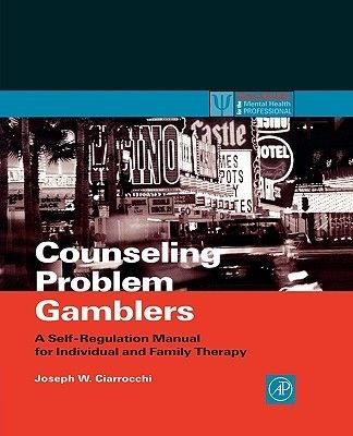 Counseling Problem Gamblers - A Self-Regulation Manual for Individual and Family Therapy (Paperback): Joseph W. Ciarrocchi