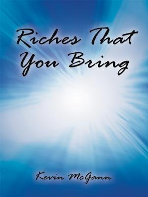 Riches That You Bring (Electronic book text): Kevin McGann