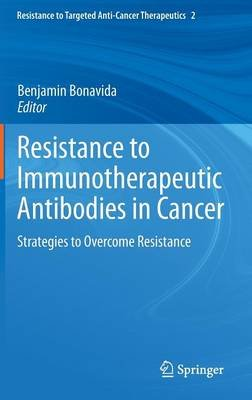 Resistance to Immunotherapeutic Antibodies in Cancer - Strategies to Overcome Resistance (Hardcover, 2013): Benjamin Bonavida