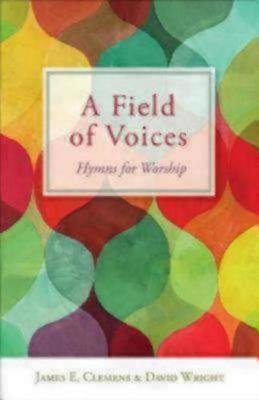 A Field of Voices-hymns for Worship (Paperback, 1): James E. Clemens, David Wright