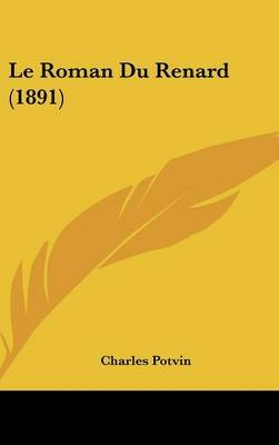 Le Roman Du Renard (1891) (English, French, Hardcover): Charles Potvin