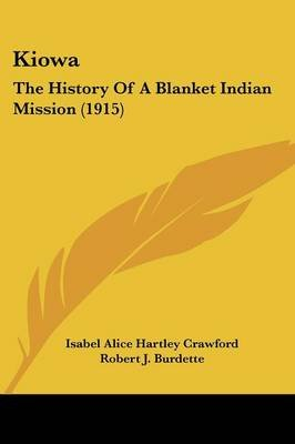 Kiowa - The History of a Blanket Indian Mission (1915) (Paperback): Isabel Alice Hartley Crawford