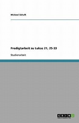 Predigtarbeit Zu Lukas 21, 25-33 (German, Paperback): Michael Schuft