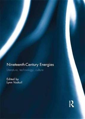 Nineteenth-Century Energies - Literature, Technology, Culture (Electronic book text): Lynn Voskuil