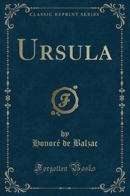 Ursula (Classic Reprint) (Paperback): Honore De Balzac